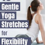 Do these 10 gentle yoga stretches to increase your flexibility and learn some of the more basic yoga poses. Beginner stretches for flexibility.